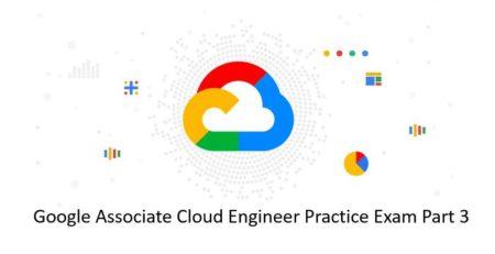 Google-Associate-Cloud-Engineer-Practice-Exam-Part-3