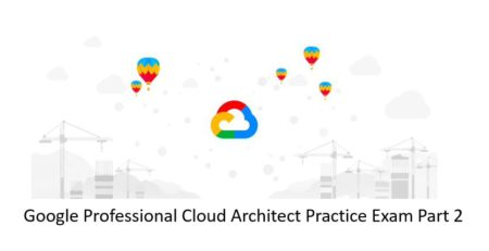 Google-Cloud-Professional-Architect-Practice-Exam-Part-2