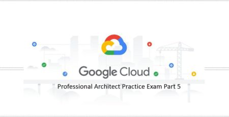 Google-Professional-Cloud-Architect-Practice-Exam-Part-5