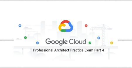 Google-Professional-Cloud-Architect-Practice-Exam-Part-4