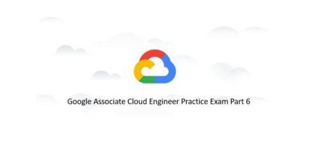 Google-Associate-Cloud-Engineer-Practice-Exam-Part-6