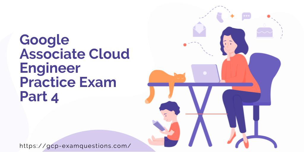 Google Associate Cloud Engineer Practice Exam Part 4