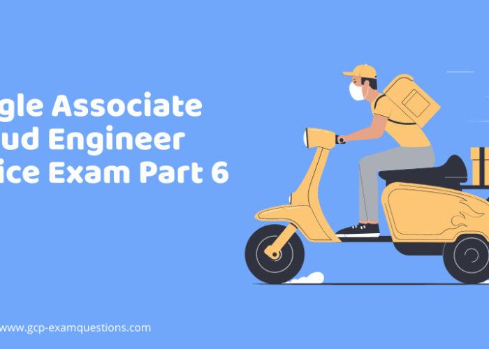 Google Associate Cloud Engineer Practice Exam Part 6